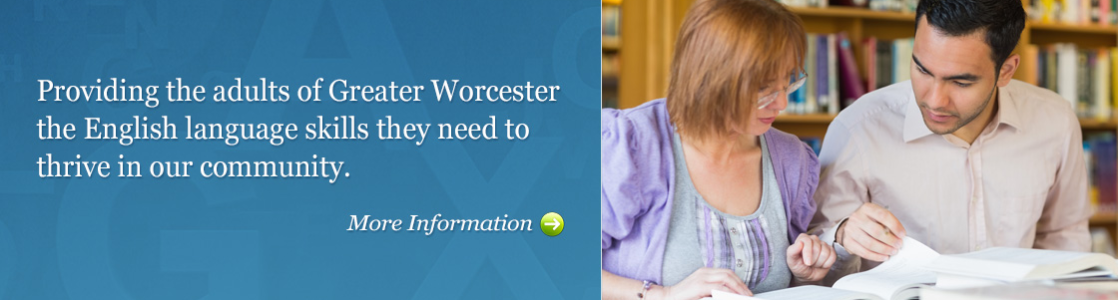 Providing the adults of Greater Worcester the English language skills they need to thrive in our community.